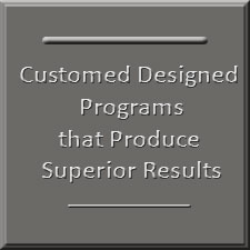 Custom tailored programs that produce results